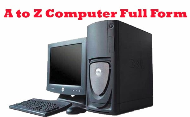 A to Z Computer Full Forms List ||Full Forms List